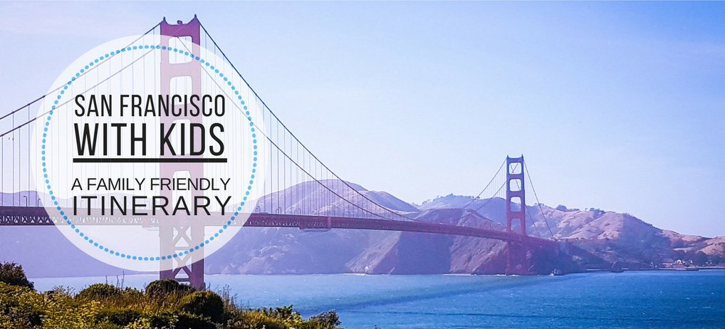San Francisco with Kids - A Family Friendly Itinerary